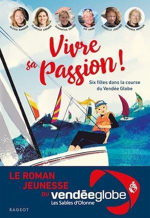 Vivre sa passion ! ; six filles dans la course du Vendée Globe