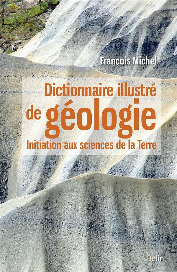 DICTIONNAIRE ILLUSTRE DE GEOLOGIE  -  INITIATION AUX SCIENCES DE LA TERRE