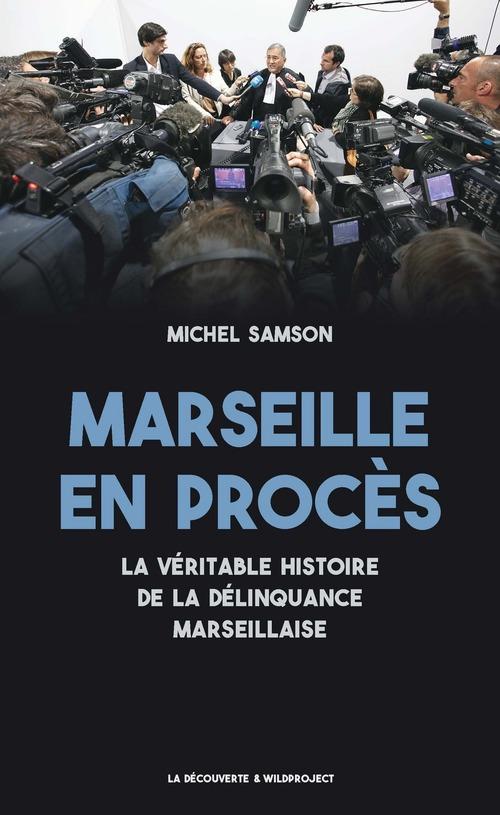 Marseille en procès ; la véritable histoire de la délinquance marseillaise