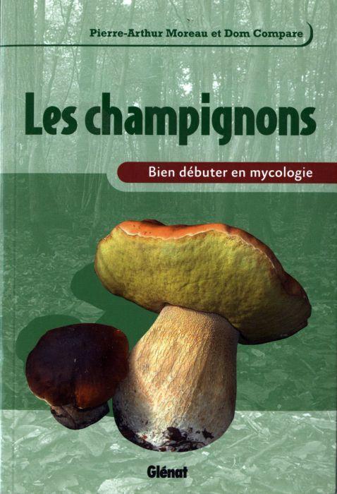 Les Champignons ; Bien Debuter En Mycologie