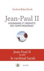 Jean-Paul II, visionnaire et prophète des temps modernes  - Robert Sarah - George Weigel