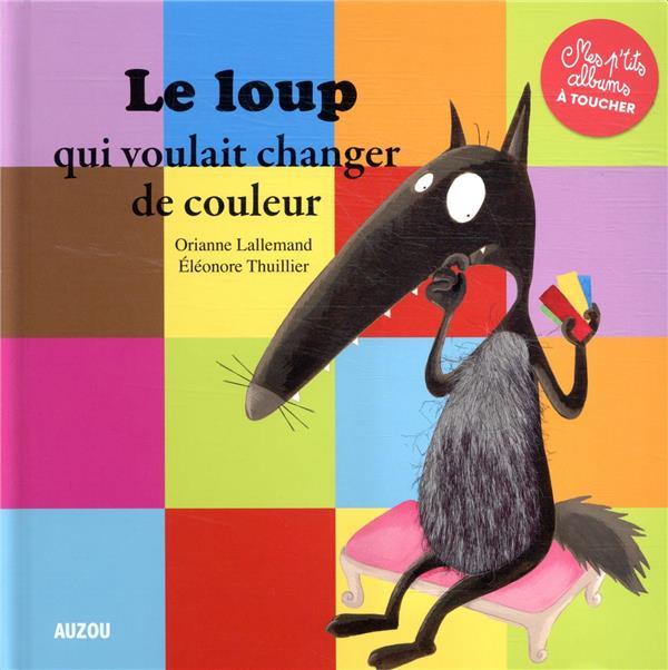 LE LOUP QUI VOULAIT CHANGER DE COULEUR LALLEMAND, ORIANNE