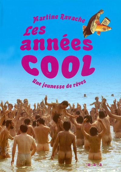 Les années cool ; une jeunesse de rêves 1969-1979
