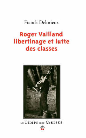 Roger Vailland ; libertinage et lutte des classes