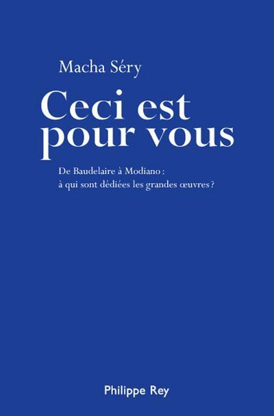 Ceci est pour vous ; de Baudelaire à Modiano : à qui sont dédiées les grandes oeuvres ?