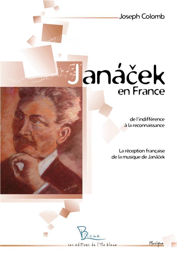 Janácek en France ; de l'indifférence à la reconnaissance ; la réception française de la musique de Janácek
