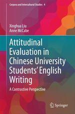 Attitudinal Evaluation in Chinese University Students´ English Writing  - Anne Mccabe - Xinghua Liu