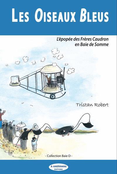 Les oiseaux bleus ; l'épopée des frères Caudron en baie de Somme