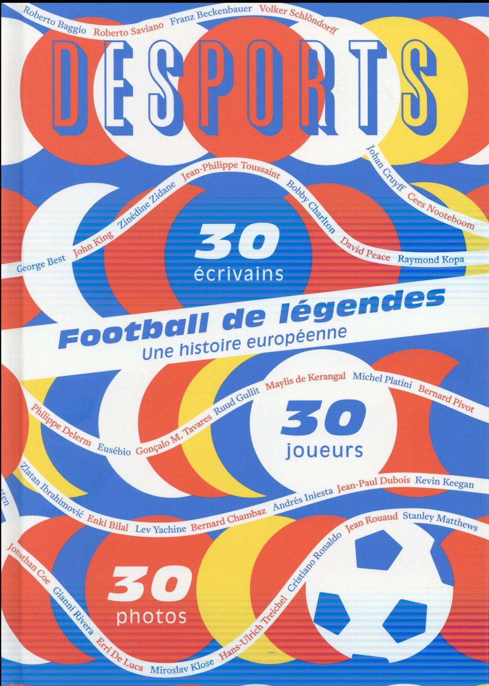 DESPORTS ; football de légendes, une histoire européenne ; 30 joueurs, 30 écrivains, 30 photos