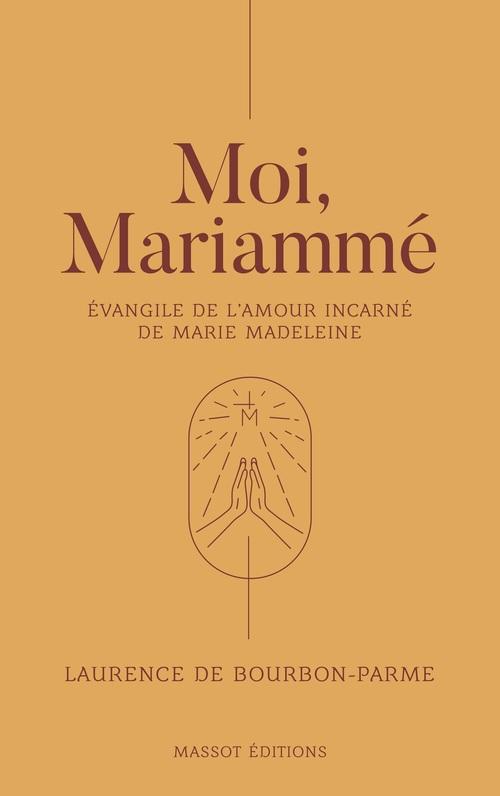 Moi, Mariammé - Evangile de l'amour incarné de Marie Madeleine