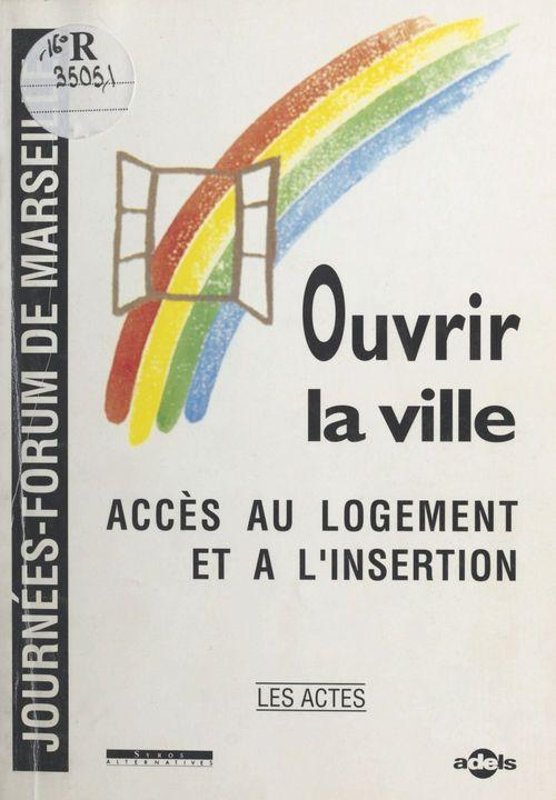 ouvrir la ville [actes des journees-forum de marseille, 18-19 octobre 1990]