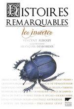 Histoires remarquables. Les insectes  - Francois Desbordes - Vincent Albouy