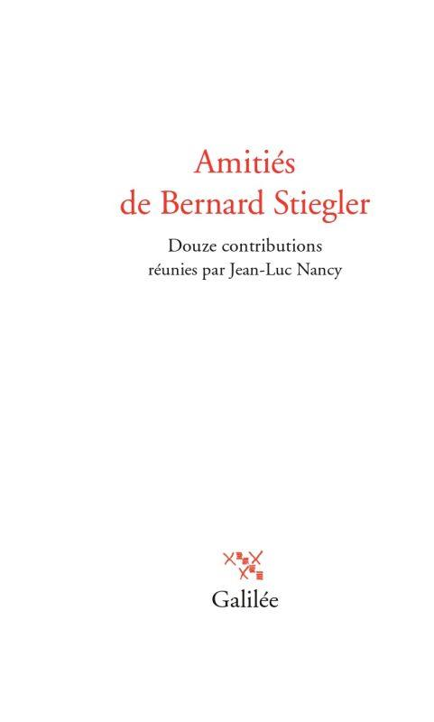 Amitiés de Bernard Stiegler : douze contributions