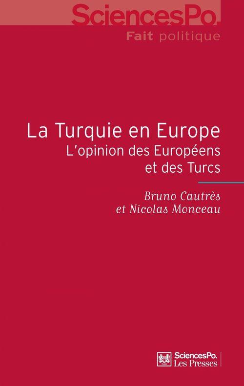 La Turquie en Europe ; l'opinion des européens et des turcs