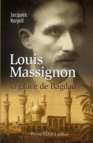 Louis Massignon ; La Grace De Bagdad