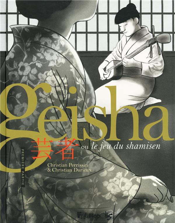 Geisha, ou le jeu du shamisen T.1