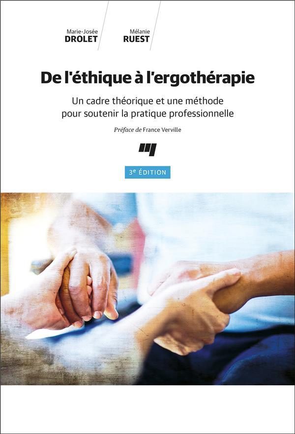 De l'éthique à l'ergothérapie ; un cadre théorique et une méthode pour soutenir la pratique professionnelle (3e édition)