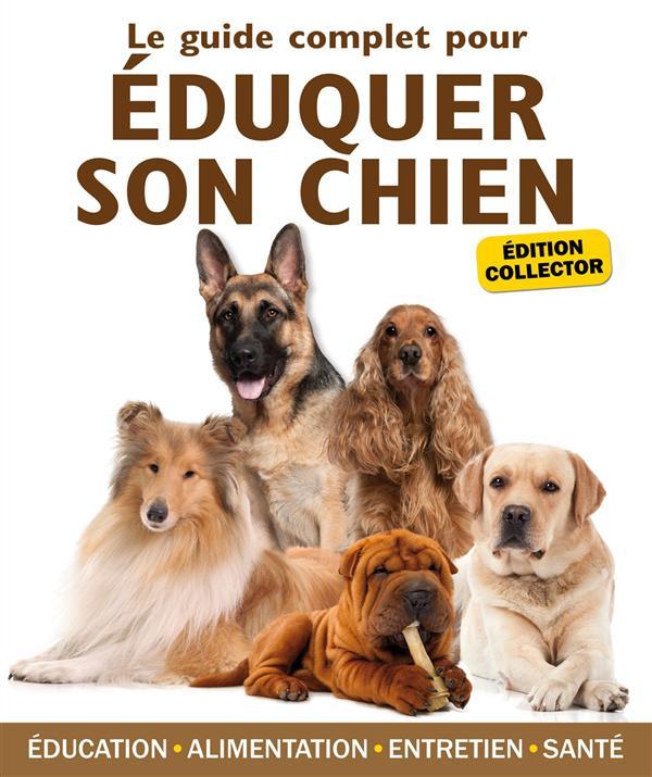 Le Guide Complet Pour Eduquer Son Chien