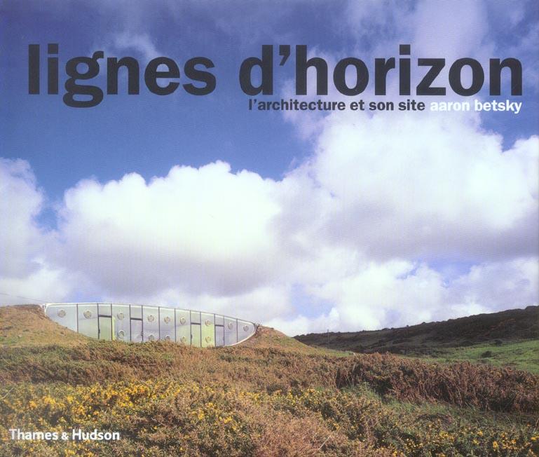 Lignes d'horizon ; l'architecture et son ; edition reliee