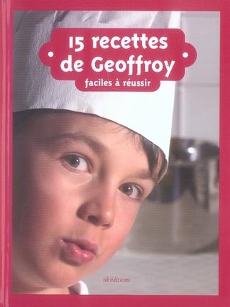 15 recettes de Geoffroy ; faciles à réussir