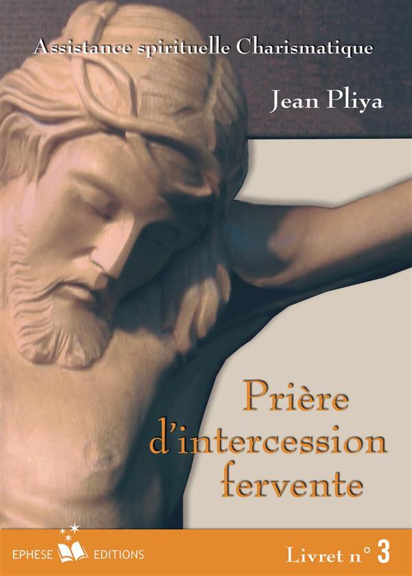PRIERES D'INTERCESSION FERVENTE T.3