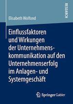 Einflussfaktoren und Wirkungen der Unternehmenskommunikation auf den Unternehmenserfolg im Anlagen- und Systemgeschäft  - Elisabeth Wolfond