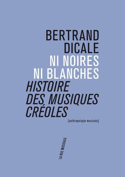 Ni noires ni blanches ; histoire des musiques créoles