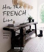 How the french live ; modern french style