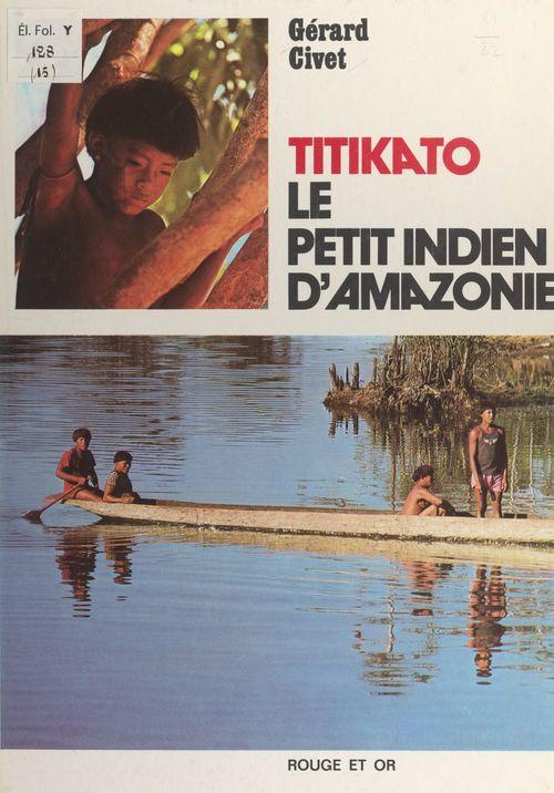 Titikato, le petit Indien d'Amazonie