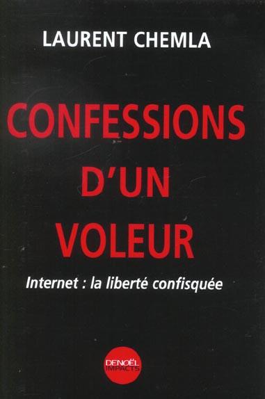 Confessions d'un voleur - internet : la liberte confisquee