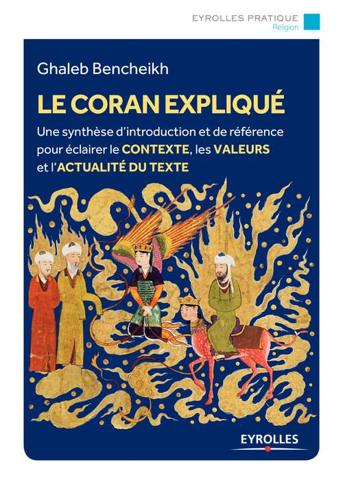 Le Coran expliqué ; histoire, interprétations, actualité