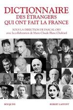 Dictionnaire des étrangers qui ont fait la France  - Marie-Claude Blanc-Chaleard - Pascal Ory