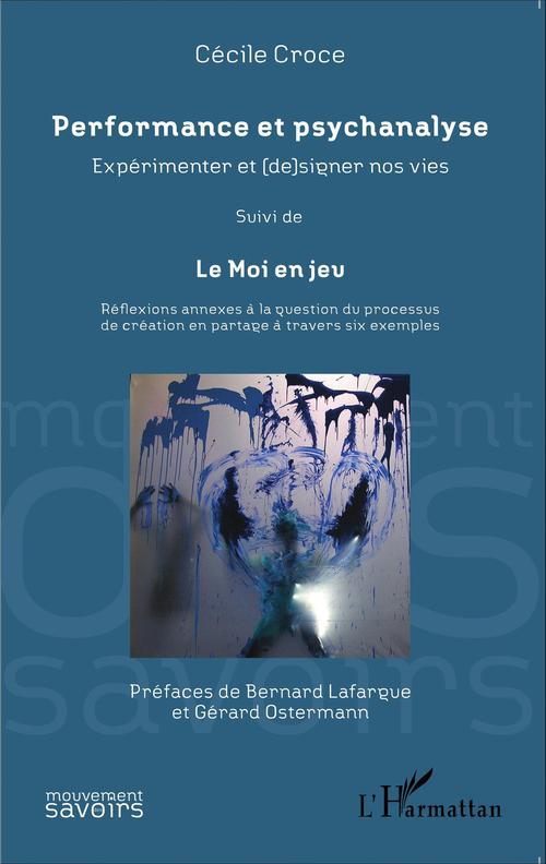 Performance et psychanalyse Expérimenter et (de)signer nos vies suivi de