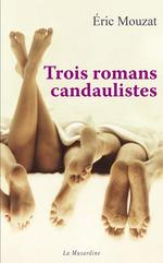 Trois romans candaulistes  - Eric Mouzat