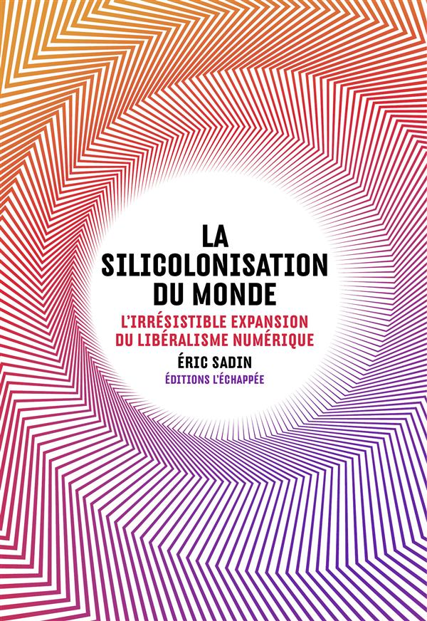 LA SILICOLONISATION DU MONDE - L'IRRESISTIBLE EXPANSION DU LIBERALISME
