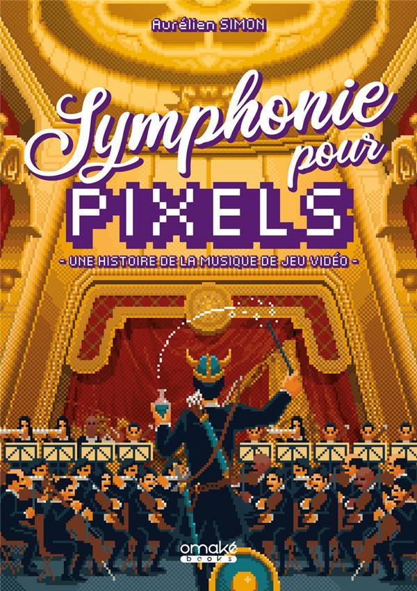 Symphonie pour pixels ; une histoire de la musique de jeu vidéo