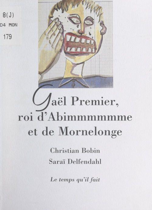Gaël Premier, roi d'Abimmmmmme et de Mornelonge