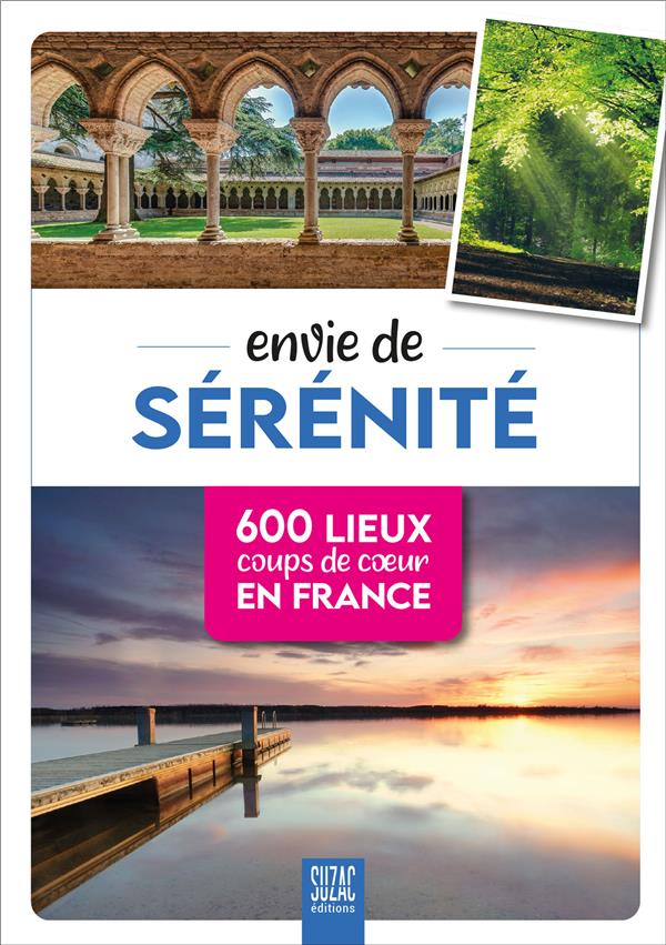 ENVIE DE SERENITE  -  600 LIEUX COUPS DE COEUR EN FRANCE