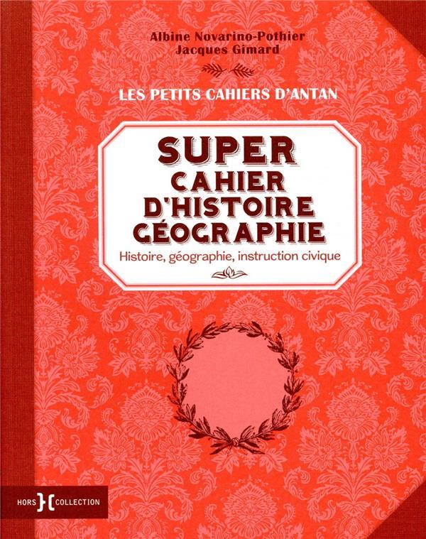 Super cahier d'histoire géographie - histoire, géographie, instruction civique