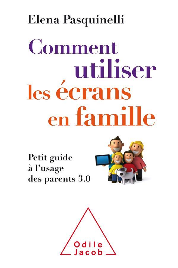 Comment utiliser les écrans en famille ; petit guide à l'usage des parents 3.0