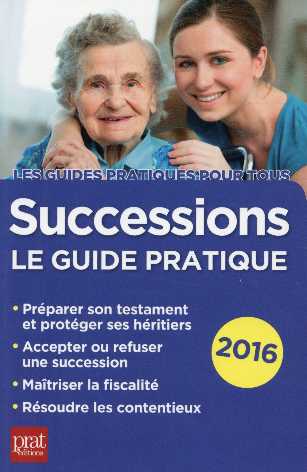 Successions ; le guide pratique (édition 2016)