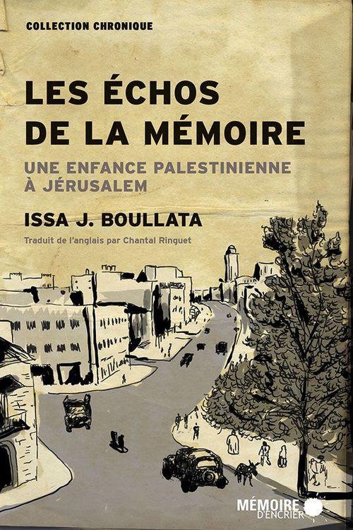 Les échos de la mémoire ; une enfance palestinienne à Jérusalem