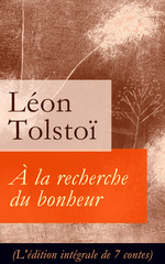 Vente Livre Numérique : À la recherche du bonheur (L'édition intégrale de 7 contes)  - Léon Tolstoï