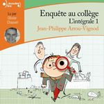 Enquête au collège ; INTEGRALE VOL.1  - Jean-Philippe Arrou-Vignod