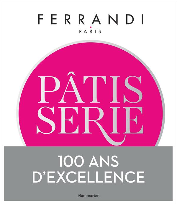 Ferrandi patisserie ; le savoir-faire professionnel d'une institution d'excellence