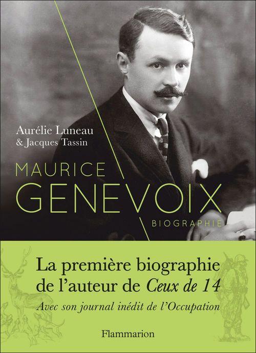 Maurice Genevoix ; la première biographie de l'auteur de Ceux de 14, avec son journal inédit de l'Occupation