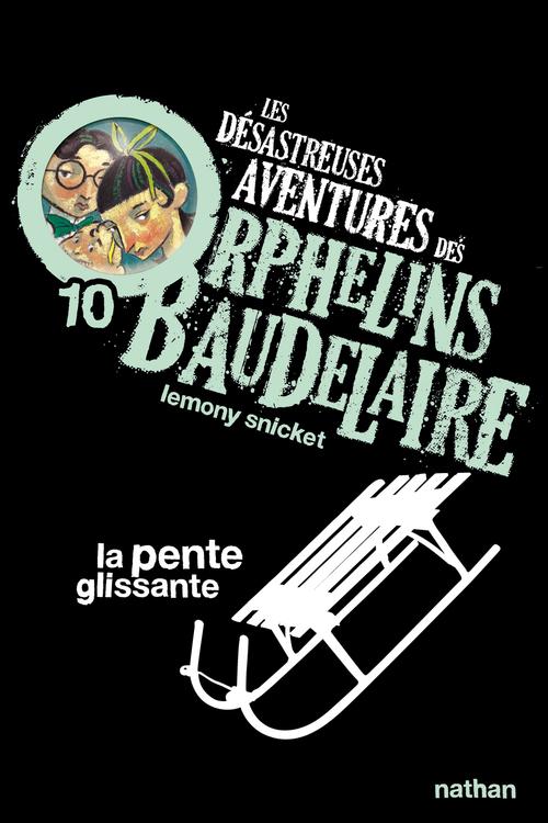 les désastreuses aventures des orphelins Baudelaire t.10 ; la pente glissante