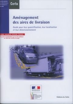 Aménagement des aires de livraison ; guide pour leur quantification, leur localisation et leur dimension
