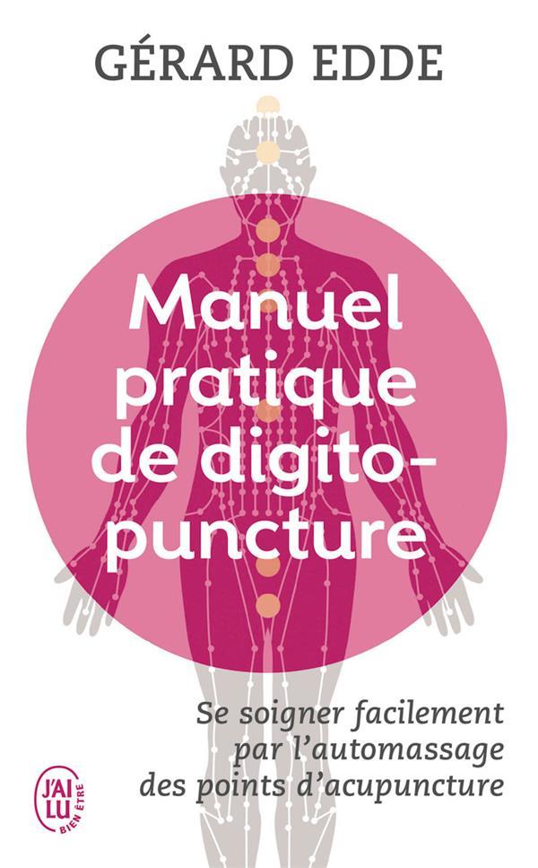 Manuel pratique de digitopuncture ; se soigner facilement par l'automassage des points d'acupuncture