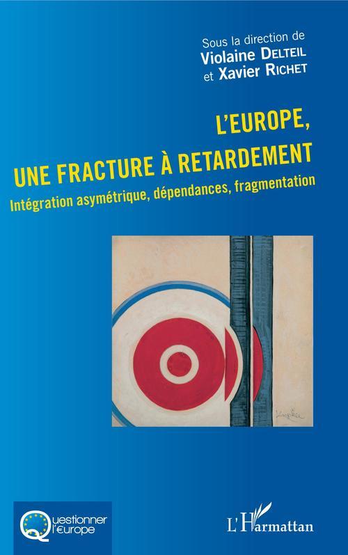 L'Europe, une fracture à retardement ; integration asymétrique, dépendances, fragmentation